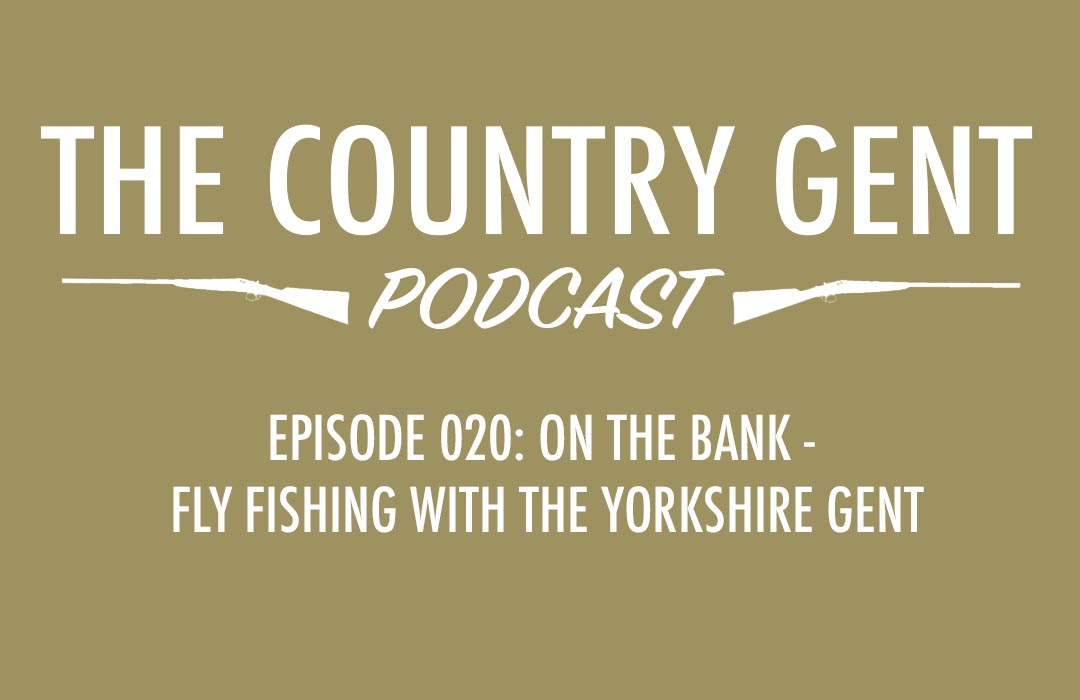 Ep20: The Yorkshire Gent Goes Fly Fishing in the Yorkshire Dales